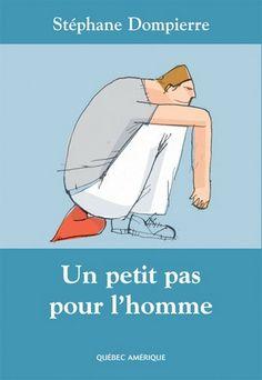 STEPHANE DOMPIERRE - Un petit pas pour l'homme - Littérature Québec - Canada - LIVRES - Renaud-Bray.com - Ma librairie coup de coeur