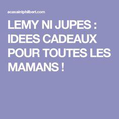 LEMY NI JUPES : IDEES CADEAUX POUR TOUTES LES MAMANS !