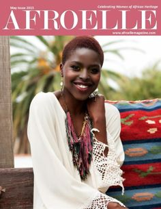 "May Issue 2015 - Afroelle Magazine: ""Celebrating Women of African Heritage in Africa and the Diaspora"""