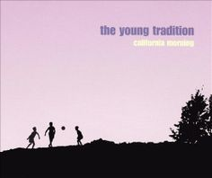 The Young Tradition - California Morning