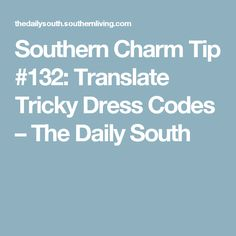 60714c26f7 Southern Charm Tip  132  Translate Tricky Dress Codes – The Daily South Southern  Living