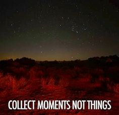 Collect moments not things quote via Becoming Minimalist on Facebook at www.facebook.com/BecomingMinimalist