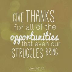 When we give thanks to God for our struggles, suddenly we see them in a totally different perspective.