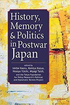 History, memory & politics in postwar Japan Keio University, Japanese History, Japanese Words, Miyagi, Political Science, Memory Books, Rest Of The World, A Decade, Nonfiction