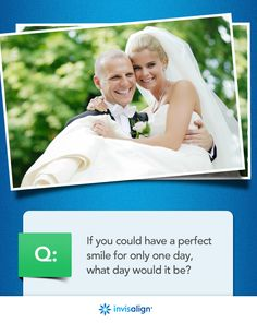 What special moment would you choose to have the perfect #Invisalign #smile? #wedding #graduation