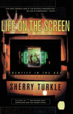 Life on the Screen: Identity in the Age of the Internet by Sherry Turkle,http://www.amazon.com/dp/0684833484/ref=cm_sw_r_pi_dp_1F2Csb1ZC7WJJKT4