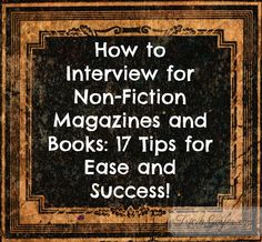 How to Interview for Non-Fiction Magazines and Books: 17 Tips for Ease and Success!