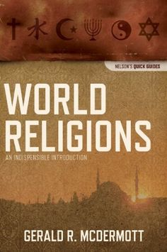 World Religions: An Indispensable Introduction (Nelson's Quick Guides) by Gerald McDermott