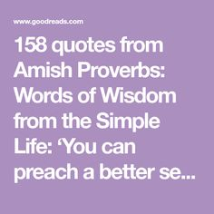 158 quotes from Amish Proverbs: Words of Wisdom from the Simple Life: 'You can preach a better sermon with your life than with your lips.'