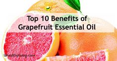 Top 10 Benefits of Grapefruit Essential Oil