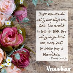 Inspiration For The Day, Afrikaanse Quotes, Goeie Nag, Goeie More, Francis Bacon, Things To Think About, Qoutes, Inspirational Quotes, Study Ideas