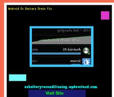 Android Os Battery Drain Fix 143456 - Recondition Your Old Batteries Back To 100% Of Their Working Condition!