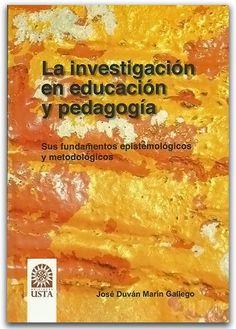 La investigación en educación y pedagogía - José Duván Marín Gallego – Universidad Santo Tomás http://www.librosyeditores.com/tiendalemoine/3007-la-investigacion-en-educacion-y-pedagogia.html Editores y distribuidores.
