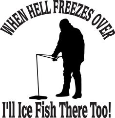 When Hell Freezes Over I'll Ice Fish There Too Sticker 2 - F.-When Hell Freezes Over I'll Ice Fish There Too Sticker 2 – Fishing Stickers Walleye Fishing, Ice Fishing, Best Fishing, Saltwater Fishing, Kayak Fishing, Fishing Boats, Fishing Tackle, Fishing Stuff, Fishing Chair