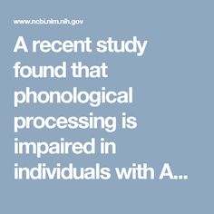 A recent study found that phonological processing is impaired in individuals with ASD as compared to a control group.