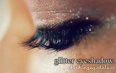Glitter eyeshadow...<3 :)