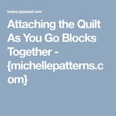 Attaching the Quilt As You Go Blocks Together - {michellepatterns.com}