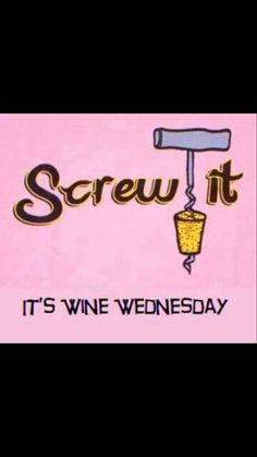 Screw it! It's wine Wednesday. Drive on out to the Delta and enjoy some vino at one of our local bars!