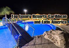 Top Luxury Resorts – Caribbean and Latin America https://finehighliving.com/top-luxury-resorts-caribbean-and-latin-america/