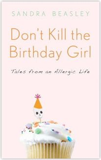 Don't Kill the Birthday Girl: Tales from an Allergic
