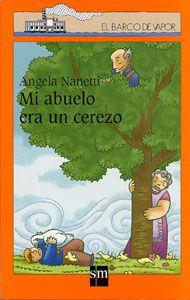 """Angela Nanetti / Javier Argul. """"Mi abuelo era un cerezo"""". Editorial SM (8 a 12 años) Muerte abuelos"""