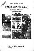 Historia del mundo actual (1945-2005) : ámbito sociopolítico, estructura económica y relaciones internacionales / José Manuel Azcona