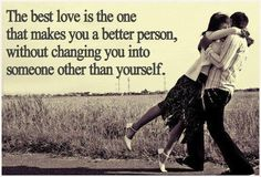 """The best love is the one that makes you a better person without changing you into someone other than yourself."" #lovequotes"