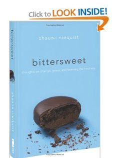 Bittersweet: Thoughts on Change, Grace, and Learning the Hard Way: Shauna Niequist: 9780310328162: Amazon.com: Books