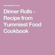 Dinner Rolls - Recipe from Yummiest Food Cookbook