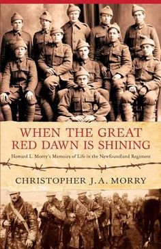 """Read """"When the Great Red Dawn Is Shining"""" by Christopher J. Morry available from Rakuten Kobo. On their march towards the Somme, and Beaumont Hamel, the young men of the Royal Newfoundland Regiment raised their voic. Sam Steele, Alexander Stewart, No Mans Land, One Hundred Years, Newfoundland And Labrador, Last Man Standing, Prisoners Of War, Army Life, Memoirs"""