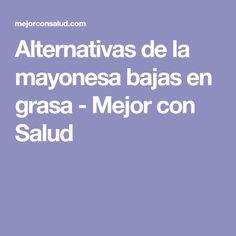 Alternativas de la mayonesa bajas en grasa - Mejor con Salud Mayonnaise, Recipes, Dip, Fat, Vegans, Get Well Soon, Health, Meals, Salsa Music