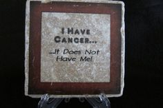I have cancer but cancer does not have me