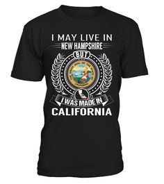 I May Live in New Hampshire But I Was Made in California State T-Shirt V2 #CaliforniaShirts