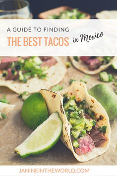 A Guide to Finding The Best Tacos in Mexico - Janine in the World Tacos are always good, even when they're bad, but GREAT tacos will blow your mind. This guide will teach you how to find the best tacos in Mexico.