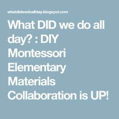 What DID we do all day? : DIY Montessori Elementary Materials Collaboration is UP!