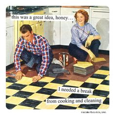 Anne Taintor: This was a great idea, honey. I needed a break from cooking and cleaning.