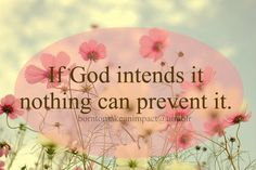 If God intends it nothing can prevent it