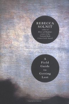 a field guide to getting lost - by rebecca solnit