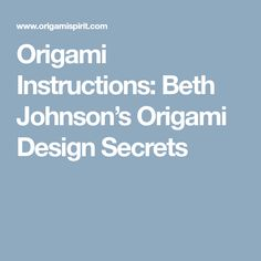 Origami Instructions: Beth Johnson's Origami Design Secrets