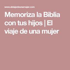 Memoriza la Biblia con tus hijos | El viaje de una mujer