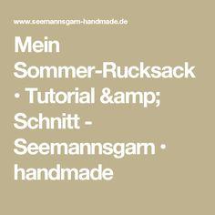 Mein Sommer-Rucksack • Tutorial & Schnitt - Seemannsgarn • handmade
