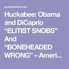 """Huckabee: Obama and DiCaprio """"ELITIST SNOBS"""" And """"BONEHEADED WRONG"""" – American Lookout"""