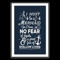 """This nautical typography design is perfect for aspiring mermaids out there who are true to themselves. This inspiring saying comes from from poet and writer Anaïs Nin. """"I must be a mermaid, for I have no fear of depths and a great fear of shallow living."""" Great for people who love all things nautical or mermaids looking to be inspired!"""