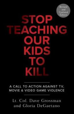 Stop Teaching Our Kids to Kill : A Call to Action Against TV, Movie & Video Game Violence