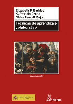 Técnicas de aprendizaje colaborativo : manual para el profesor universitario / por Elizabeth F Barkley, K. Patricia Cross, Claire Howell Major 2ª ed. Madrid : Morata, 2012