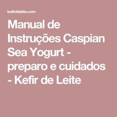 Manual de Instruções Caspian Sea Yogurt - preparo e cuidados - Kefir de Leite