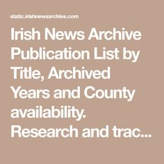 Irish News Archive Publication List by Title, Archived Years and County availability. Research and trace family tree and Irish ancestors. Trace Family Tree, Irish News, Research, Newspaper, Archive, Education, History, Search, Historia