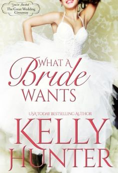 What A Bride Wants (The Great Wedding Giveaway Series Book 1) by Kelly Hunter, http://www.amazon.com/dp/B00JCB8VRM/ref=cm_sw_r_pi_dp_wJd1tb062E3A5