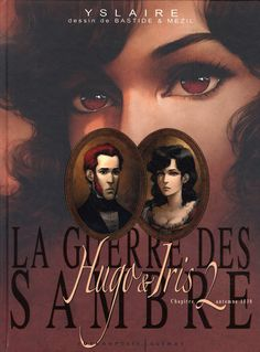 Guerre des Sambre (La) - Hugo & Iris -2- Chapitre 2 - Automne 1830 : la passion selon Iris - BD