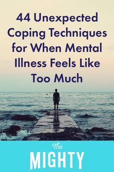 44 Unexpected Coping Techniques for When Mental Illness Feels Like Too Much #mentalhealth #selfcare